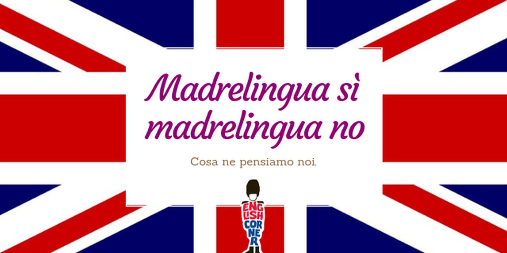 Madrelingua si o no? Vi diciamo la nostra.