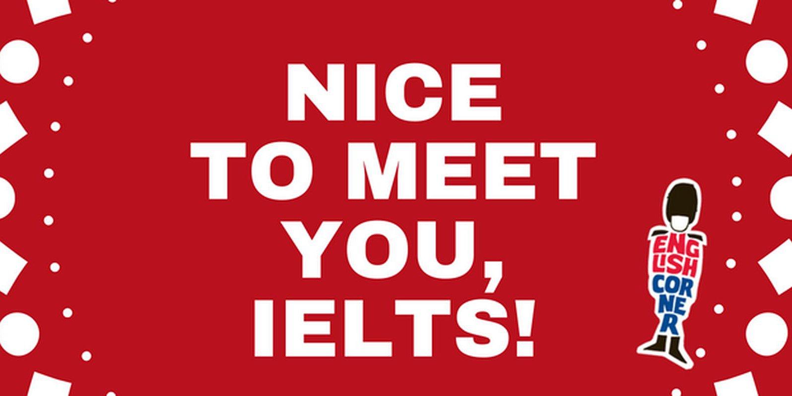 NICE TO MEET YOU, IELTS!