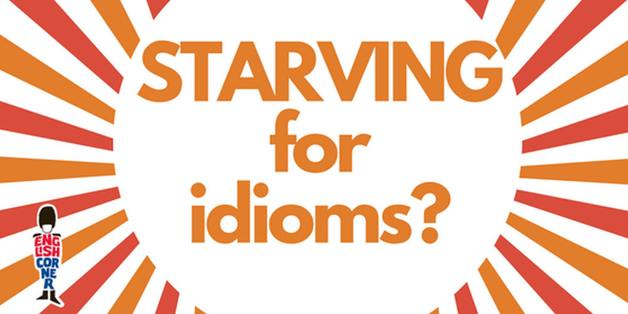 STARVING FOR IDIOMS?